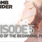 Tomb Raider – Tomb Raider [UK] The Final Hours: The End of the Beginning, Part 1